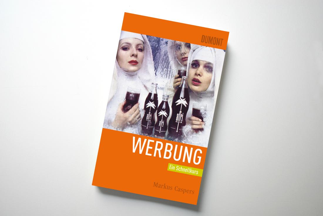 Werbung. Ein Schnellkurs. Auf 200 Seiten durch die Geschichte, das Selbstverständnis und die Praxis der Werbung. 2009
